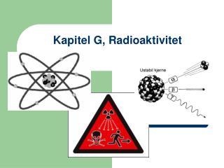 Kapitel G, Radioaktivitet