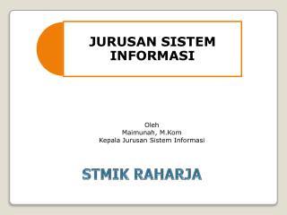 Oleh Maimunah, M.Kom Kepala Jurusan Sistem Informasi