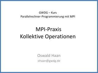 GWDG – Kurs Parallelrechner-Programmierung mit MPI  MPI-Praxis Kollektive Operationen