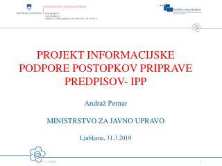 PROJEKT INFORMACIJSKE PODPORE POSTOPKOV PRIPRAVE PREDPISOV- IPP