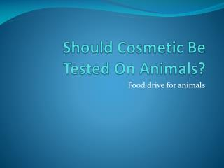 Should Cosmetic Be Tested On Animals?
