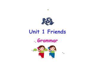 Unit 1 Friends Grammar