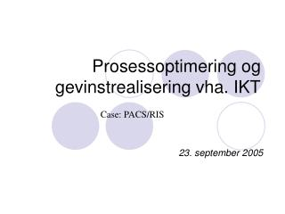 Prosessoptimering og  gevinstrealisering vha. IKT