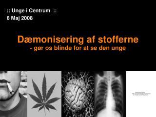 Dæmonisering af stofferne  - gør os blinde for at se den unge
