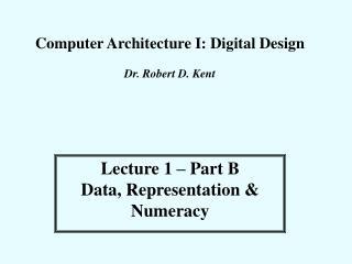 Computer Architecture I: Digital Design Dr. Robert D. Kent