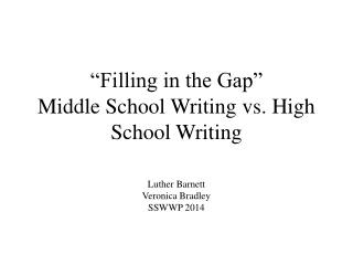 """Filling in the Gap""  Middle School Writing vs. High School Writing"