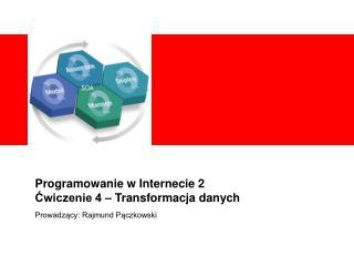 Programowanie w Internecie 2 ?wiczenie 4 � Transformacja danych