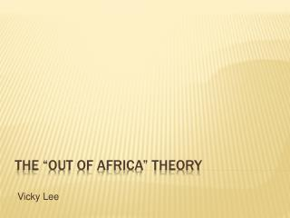 The  Out of Africa  Theory