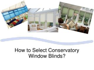 How to Select Conservatory Window Blinds?