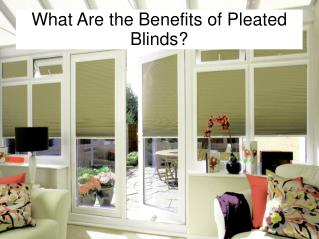 What Are the Benefits of Pleated Blinds?