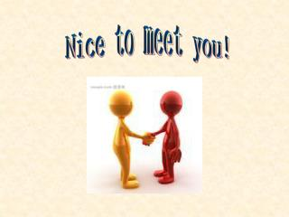 Nice to meet you!