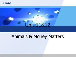Unit 11&12 Animals & Money Matters