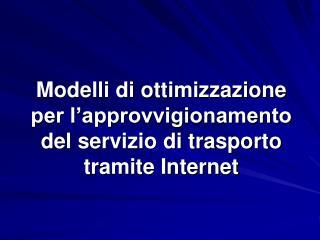 Modelli di ottimizzazione  per l'approvvigionamento  del servizio di trasporto  tramite Internet