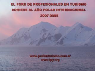 EL FORO DE PROFESIONALES EN TURISMO  ADHIERE AL AÑO POLAR INTERNACIONAL  2007-2008