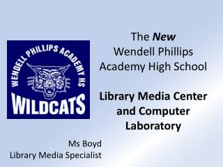 The  New Wendell Phillips  Academy High School Library Media Center  and Computer Laboratory