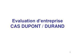 Evaluation d'entreprise CAS DUPONT / DURAND