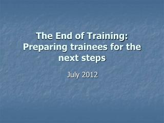The End of Training:  Preparing trainees for the next steps