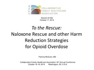 To the Rescue: Naloxone Rescue and other Harm Reduction Strategies  for Opioid  Overdose