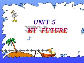 UNIT 5    MY  FUTURE
