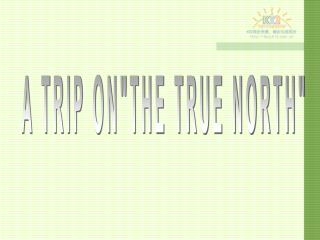 """A TRIP ON""""THE TRUE NORTH"""""""