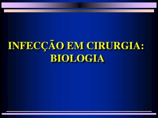 INFECÇÃO EM CIRURGIA:  BIOLOGIA