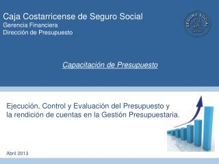 Caja Costarricense de Seguro Social Gerencia Financiera Direcci�n de Presupuesto