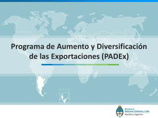 Programa de Aumento y Diversificaci�n de las Exportaciones (PADEx)
