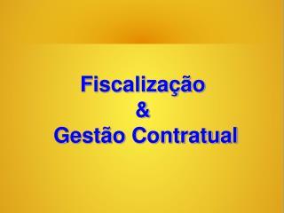 Fiscalização &  Gestão Contratual