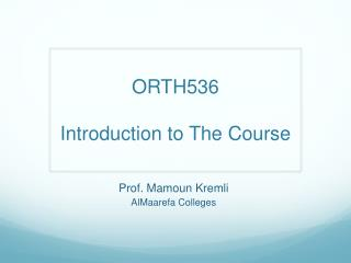 ORTH536 Introduction to  T he Course