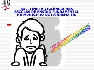 BULLYING: A VIOLÊNCIA NAS ESCOLAS DE ENSINO FUNDAMENTAL NO MUNICÍPIO DE IVINHEMA-MS