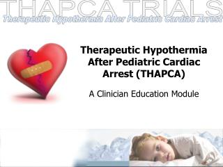 Therapeutic Hypothermia After Pediatric Cardiac Arrest (THAPCA)
