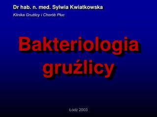 Dr hab. n. med. Sylwia Kwiatkowska Klinika Gruzlicy i Chor b Pluc