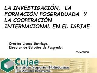 LA INVESTIGACIÓN,  LA FORMACIÓN POSGRADUADA  Y LA COOPERACIÓN INTERNACIONAL EN EL ISPJAE