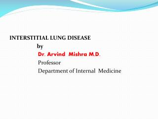 INTERSTITIAL LUNG DISEASE                     by Dr.  Arvind Mishra  M.D.