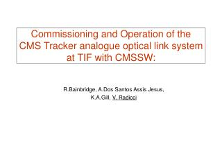 Commissioning and Operation of the CMS Tracker analogue optical link system at TIF with CMSSW:
