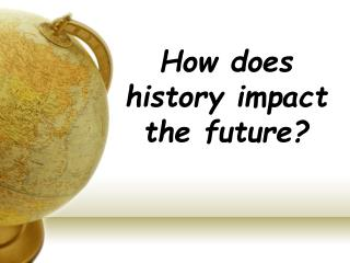 How does history impact the future