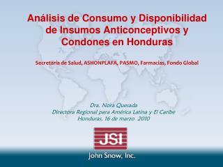 Dra. Nora Quesada  Directora Regional para Am�rica Latina y El Caribe Honduras, 16 de marzo  2010