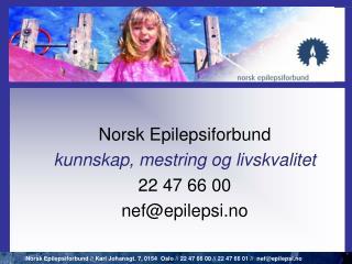 Norsk Epilepsiforbund kunnskap, mestring og livskvalitet 22 47 66 00 nefepilepsi.no