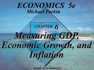CHAPTER  6 Measuring GDP, Economic Growth, and Inflation
