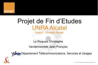 Projet de Fin d Etudes  UNRA Alcatel tuteur : Vincent Huriet