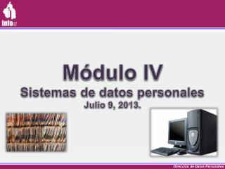 Módulo IV Sistemas de datos personales Julio  9, 2013.