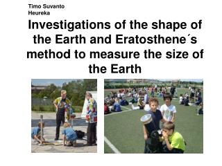 Investigations of the shape of the Earth and Eratosthene´s method to measure the size of the Earth