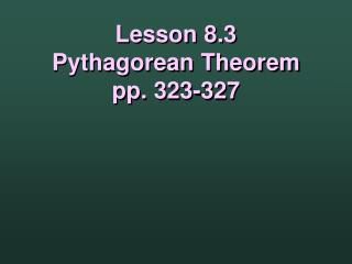 Lesson 8.3 Pythagorean Theorem pp. 323-327