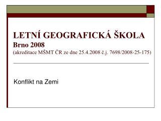 LETNÍ GEOGRAFICKÁ ŠKOLA Brno 2008 (akreditace MŠMT ČR ze dne 25.4.2008 č.j. 7698/2008-25-175)
