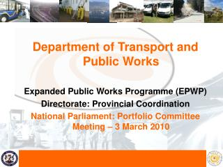 Department of Transport and Public Works  Expanded Public Works Programme EPWP Directorate: Provincial Coordination Nati