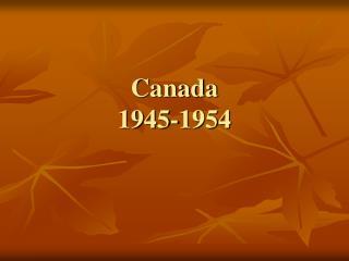 Canada  1945-1954
