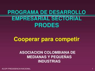 PROGRAMA DE DESARROLLO EMPRESARIAL SECTORIAL PRODES  Cooperar para competir