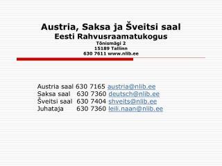 Austria saal 630 7165  austria@nlib.ee Saksa saal   630 7360  deutsch@nlib.ee