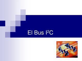 El Bus I 2 C