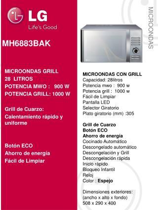 MICROONDAS CON GRILL Capacidad: 28litros Potencia mwo :   900  w Potencia grill :  1000  w